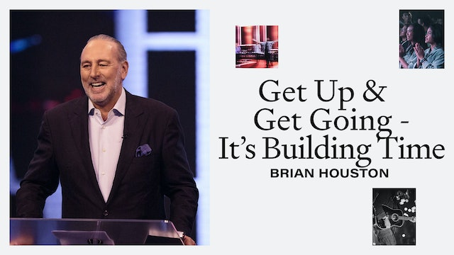 Get Up And Get Going - It's Building Time! by Brian Houston