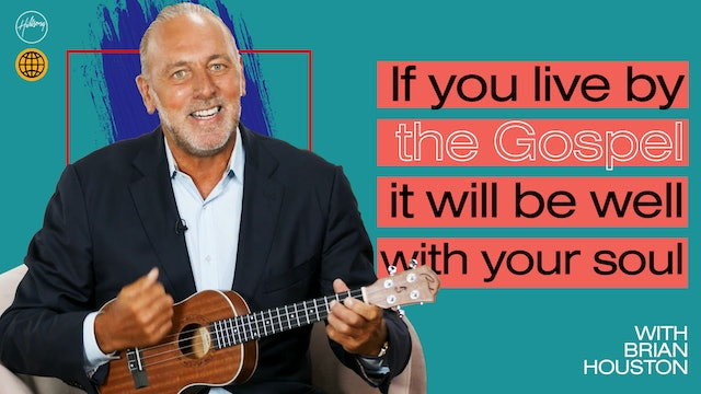 If You Live By The Gospel It Will Be Well With You Soul by Brian Houston