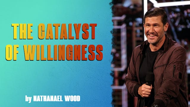 The Catalyst Of Willingness by Nathan...