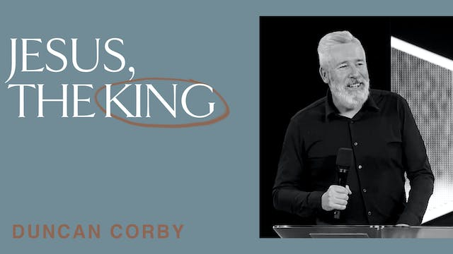Jesus, The King by Duncan Corby