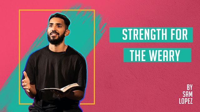 Strength For The Weary by Sam Lopez