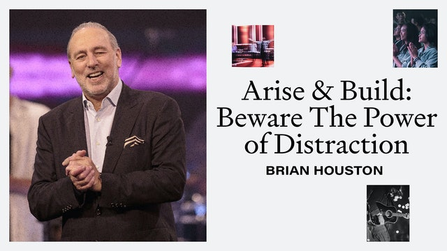 Arise and Build - Beware The Power Of Distraction by Brian Houston