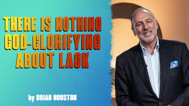 There Is Nothing God-glorifying About Lack by Brian Houston