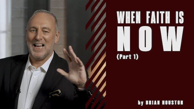 When Faith Is Now Pt.1 by Brian Houston