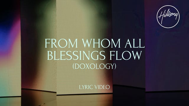 8. Lyric Video: From Whom All Blessings Flow