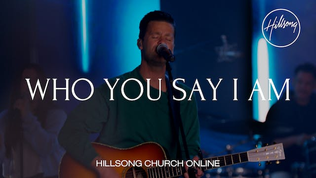 Who You Say I Am (Church Online)