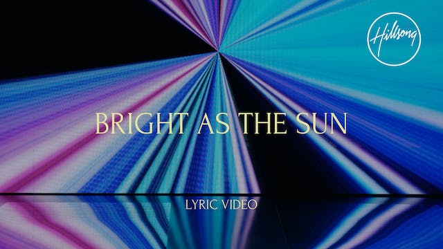 10. Lyric Video: Bright As The Sun
