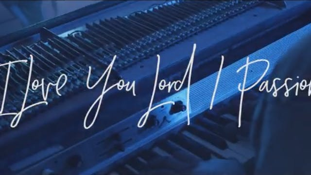 I Love You Lord/Passion (Acoustic)
