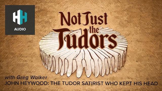 🎧 John Heywood: The Tudor Satirist who Kept his Head