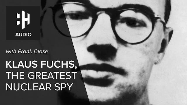 🎧 Klaus Fuchs, the Greatest Nuclear S...
