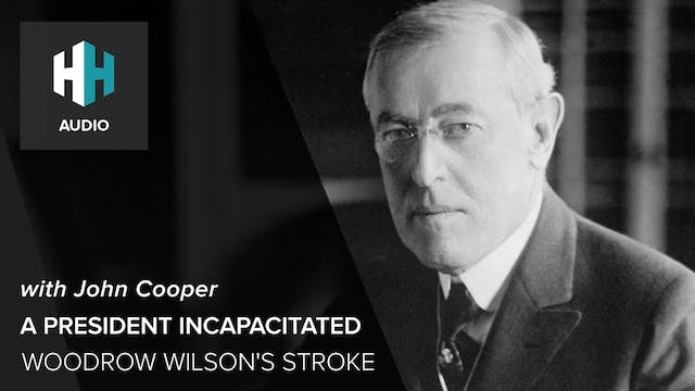 🎧 A President Incapacitated: Woodrow ...