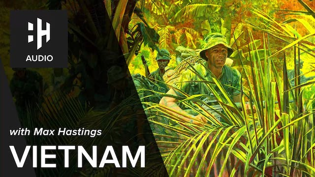 🎧 Vietnam with Max Hastings