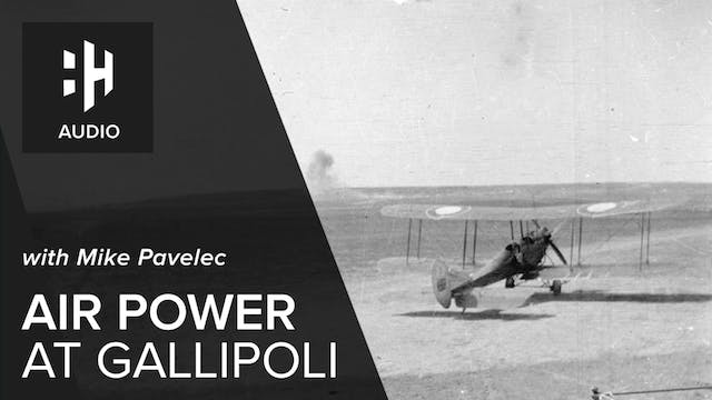 🎧 Air Power at Gallipoli with Mike Pa...