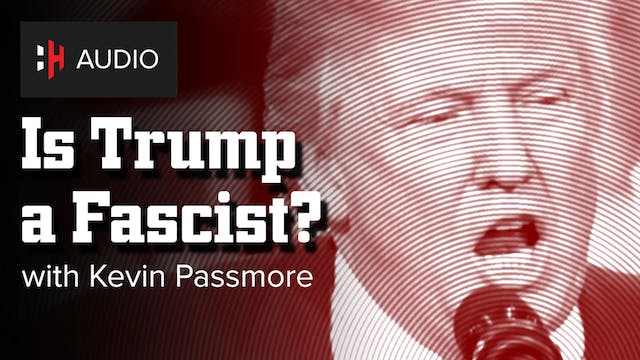 🎧 Is Trump a Fascist? with Kevin Pass...