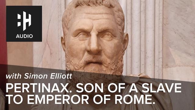 🎧 Pertinax. Son of a Slave to Emperor of Rome.