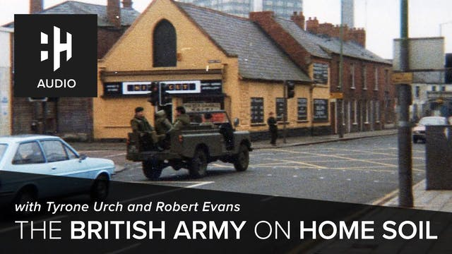 🎧 The British Army on Home Soil