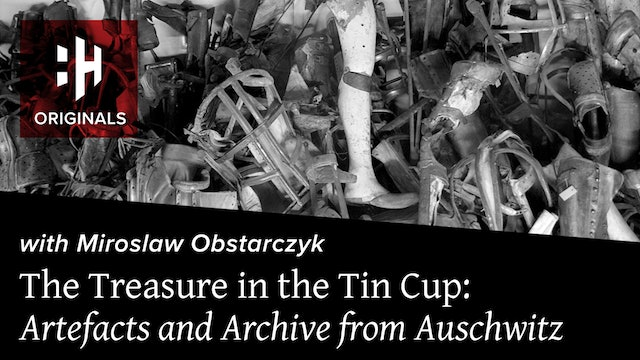 The Treasure in the Tin Cup: Artefacts and Archive from Auschwitz