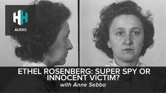 🎧 Ethel Rosenberg: Super Spy or Innoc...