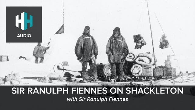 🎧 Sir Ranulph Fiennes on Shackleton