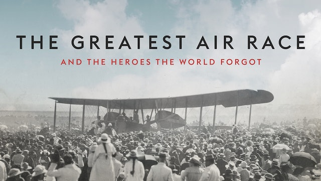 The Greatest Air Race and the Heroes the World Forgot