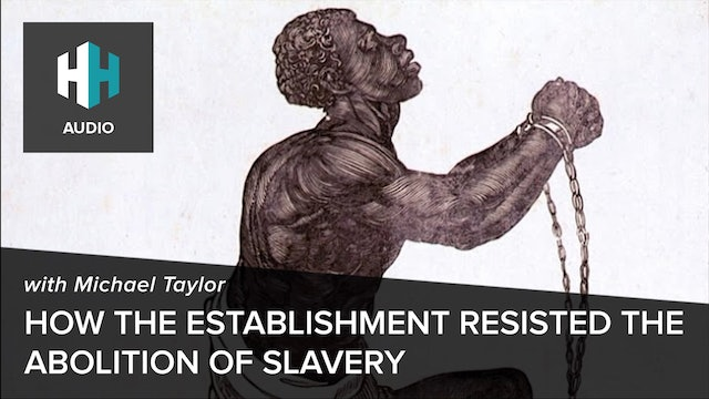 🎧 How the Establishment Resisted the Abolition of Slavery