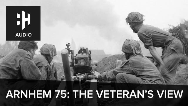 🎧 Arnhem 75: The Veteran's View