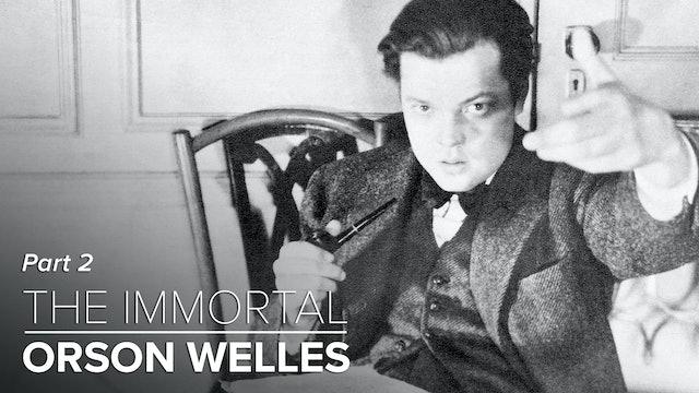 The Immortal Orson Welles: Part 2