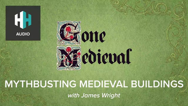 🎧 Mythbusting Medieval Buildings