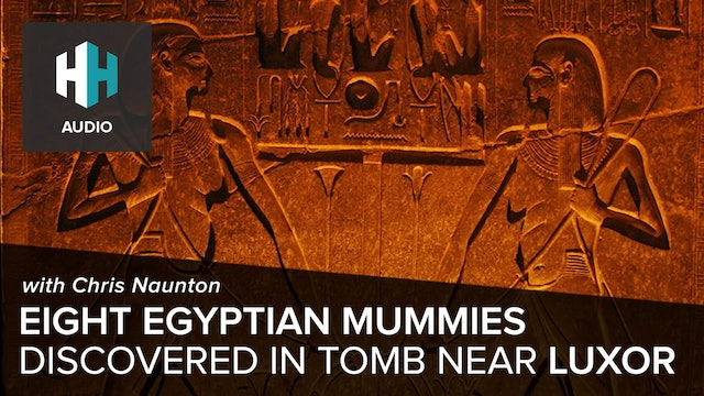 🎧 Eight Egyptian Mummies Discovered in Tomb near Luxor with Chris Naunton