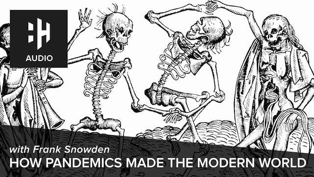 🎧 How Pandemics Made the Modern World