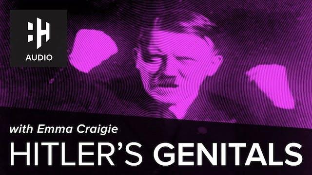 🎧 Hitler's Genitals with Emma Craigie