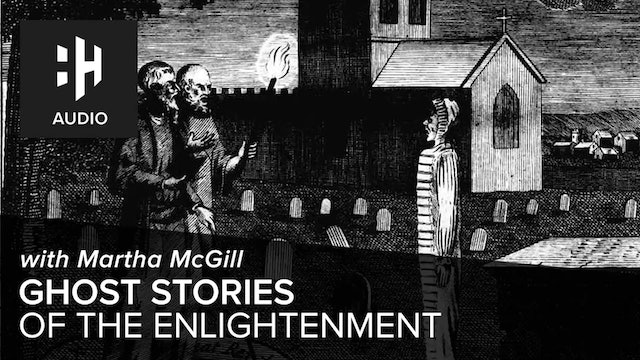 🎧 Ghost Stories of the Enlightenment with Martha McGill