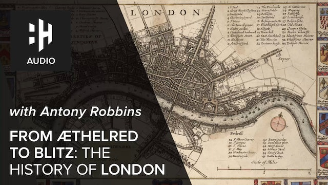 🎧 From Aethelred to Blitz: The History of London with Antony Robbins