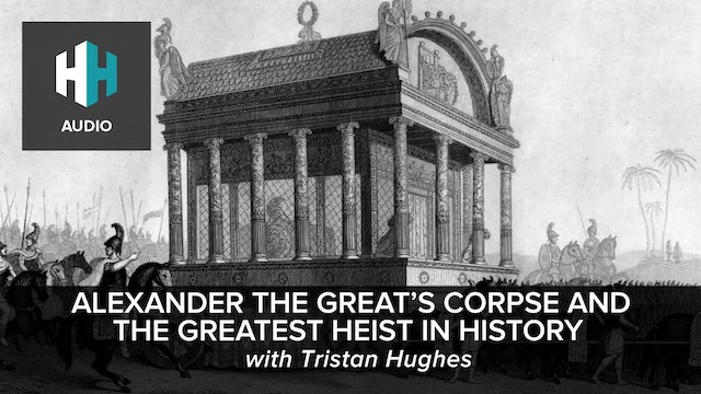 🎧 Alexander the Great's Corpse and the Greatest Heist in History