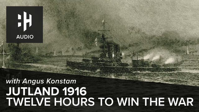 🎧 Jutland 1916: 12 Hours to Win the War