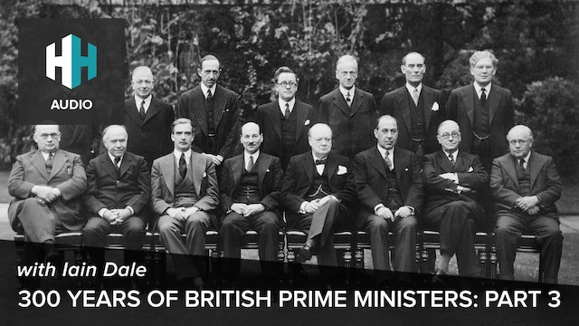 🎧 300 Years of British Prime Ministers: Part 3