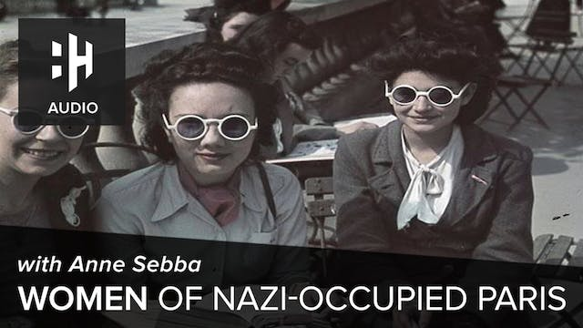 🎧 Women of Nazi Occupied Paris with A...