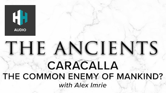 🎧 Caracalla: The Common Enemy of Mankind?
