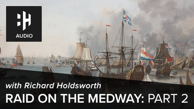 🎧 Raid on the Medway: Part 2 with Ric...