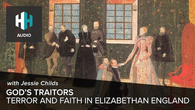 🎧 God's Traitors: Terror and Faith in Elizabethan England with Jessie Childs