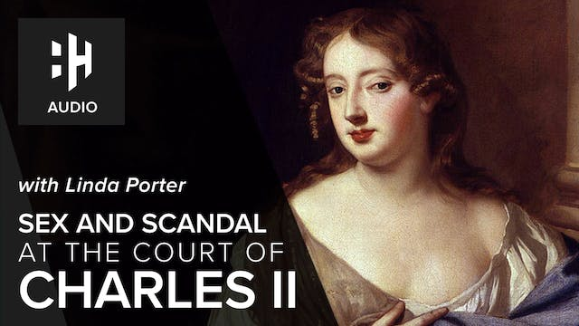 🎧 Sex and Scandal at the Court of Cha...