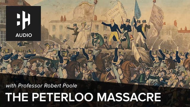 🎧 The Peterloo Massacre with Robert P...