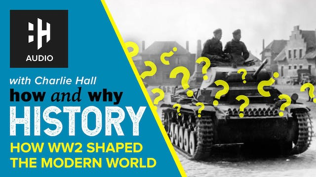 🎧 How World War Two Shaped the Modern...