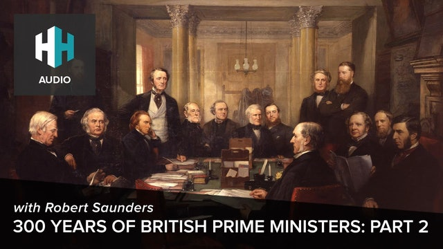🎧 300 Years of British Prime Ministers: Part 2