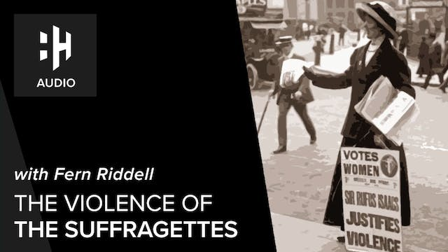 🎧 The Violence of the Suffragettes