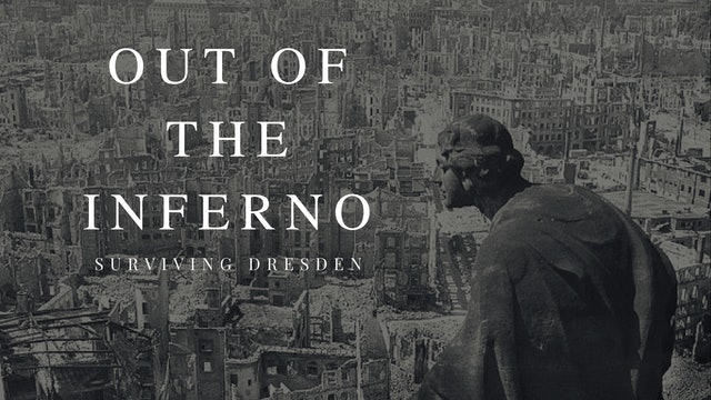 Out of the Inferno: Surviving Dresden