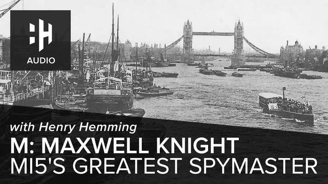 🎧 M: Maxwell Knight, MI5's Greatest S...