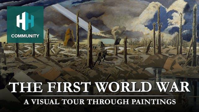 The First World War: A Visual Tour Th...
