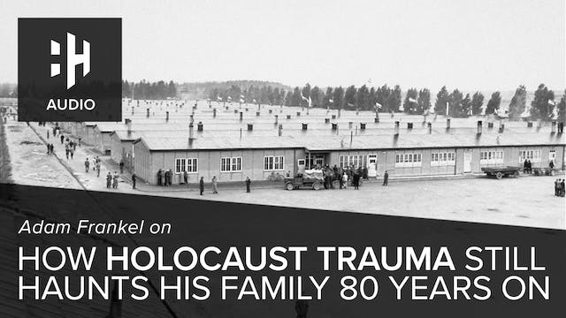 🎧 Adam Frankel on How Holocaust Traum...