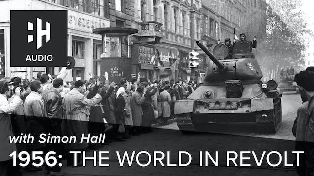 🎧 1956: The World in Revolt with Simo...